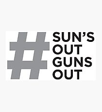 #Sun's Out, Guns Out Photographic Print
