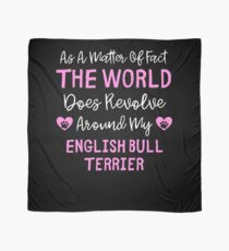 As A Matter Of Fact The World Does Revolve Around My English Bull Terrier - English Bull Terrier Owner Gift Idea Scarf