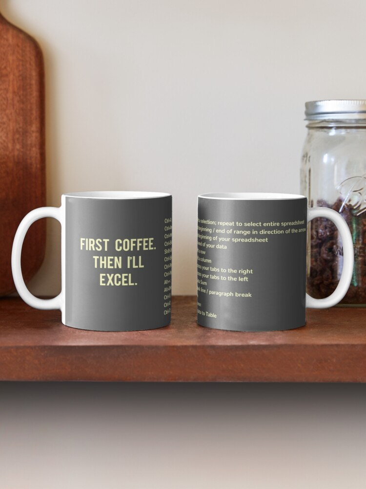 Alternate view of First Coffee. Then I'll Excel (+ Keyboard Shortcut Cheat Sheet) Coffee Mug Mug