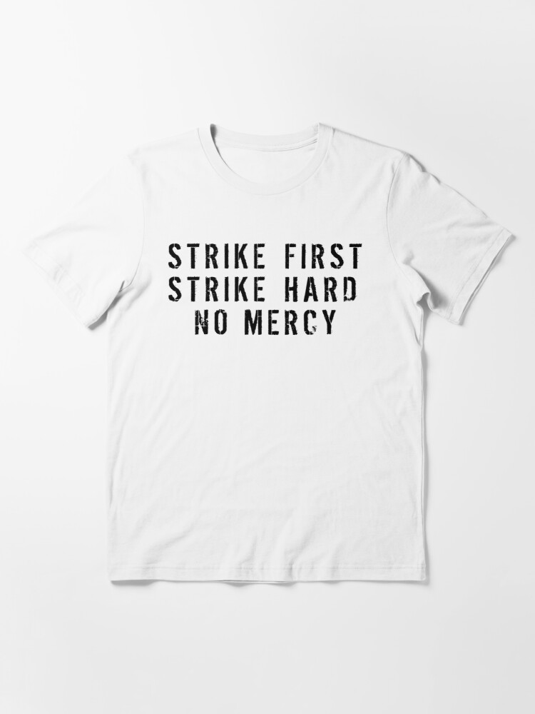 Alternate view of Strike First Strike Hard No Mercy Essential T-Shirt