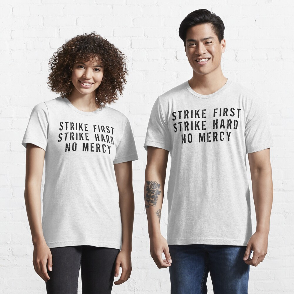 Strike First Strike Hard No Mercy Essential T-Shirt