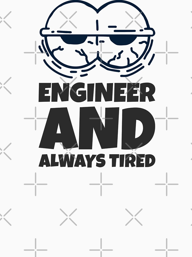 Funny Tired Engineer by ForEngineer