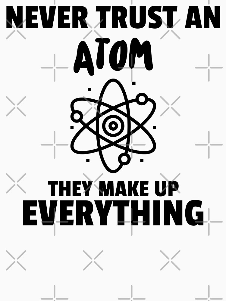 Never Trust an Atom by ForEngineer