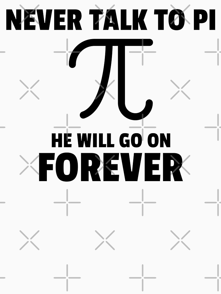 Never talk to Pi ! by ForEngineer
