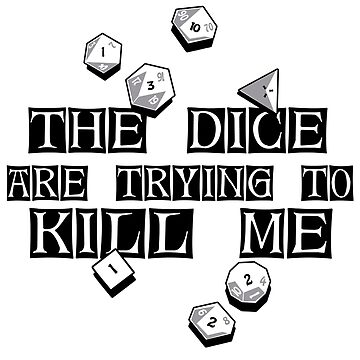 The Dice Are Trying to Kill Me by deomatis