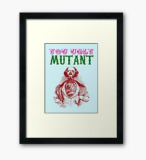 YOU UGLY MUTANT Framed Print