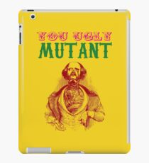 YOU UGLY MUTANT iPad Case/Skin