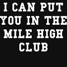 I Can Put You In The Mile High Club - White Text by thehiphopshop