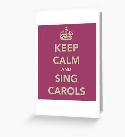Keep Calm and Sing Carols Greeting Card