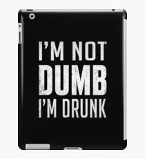 I'm Not Dumb I'm Drunk (Funny Party Quote) iPad Case/Skin