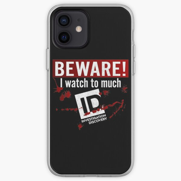 Beware I Watch To Much Investigation Discovery iPhone Soft Case
