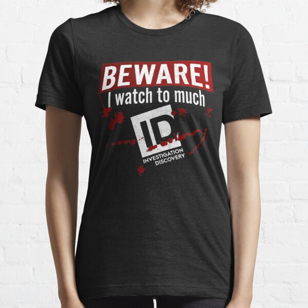 Beware I Watch To Much Investigation Discovery Essential T-Shirt